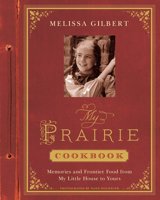 My Prairie Cookbook: Memories and Frontier Food from My Little House to Yours (2014)