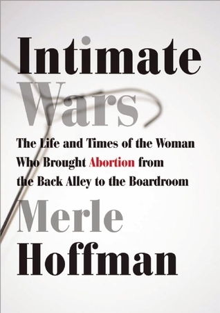 Intimate Wars: The Life and Times of the Woman Who Brought Abortion from the Back Alley to the Board Room (2012)