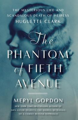 The Phantom of Fifth Avenue: The Mysterious Life and Scandalous Death of Heiress Huguette Clark (2014)