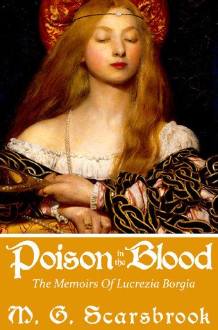 Poison in the Blood: The Memoirs of Lucrezia Borgia (2010)