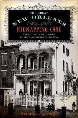 Great New Orleans Kidnapping Case: Race, Law, and Justice in the Reconstruction Era (2014)