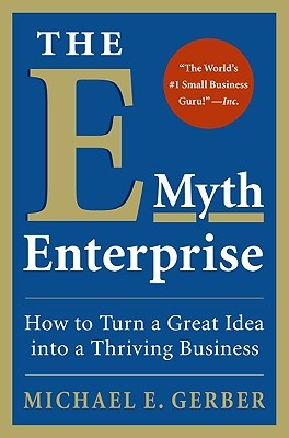 The E-Myth Enterprise: How to Turn A Great Idea Into a Thriving Business (2009)