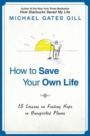 How to Save Your Own Life: 15 Lessons on Finding Hope in Unexpected Places (2009)