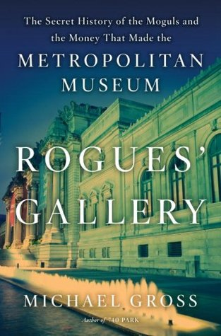 Rogues' Gallery: The Secret Story of the Lust, Lies, Greed, and Betrayals That Made the Metropolitan Museum of Art (2009)