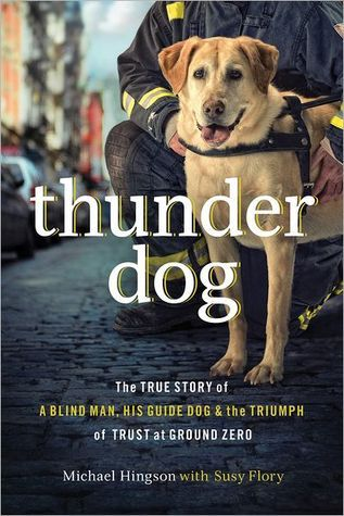 Thunder Dog: The True Story of a Blind Man, His Guide Dog, and the Triumph of Trust at Ground Zero (2011)