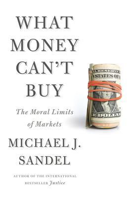 What Money Can't Buy: The Moral Limits of Markets (2012)