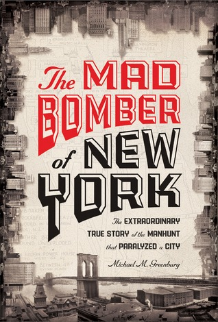 The Mad Bomber of New York: The Extraordinary True Story of the Manhunt That Paralyzed a City (2011)
