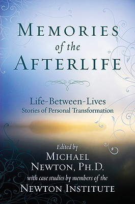 Memories of the Afterlife: Life-Between-Lives Stories of Personal Transformation (2009)