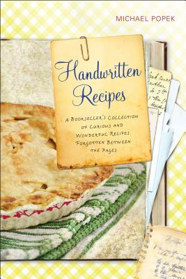 Handwritten Recipes: A Bookseller's Collection of Curious and Wonderful Recipes Forgotten Between the Pages (2012)