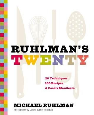 Ruhlman's Twenty: The Ideas and Techniques that Will Make You a Better Cook (2011)
