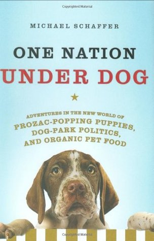 One Nation Under Dog: Adventures in the New World of Prozac-Popping Puppies, Dog-Park Politics, and Organic Pet Food (2009)