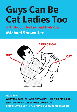 Guys Can Be Cat Ladies Too: A Guidebook for Men and Their Cats (2013)