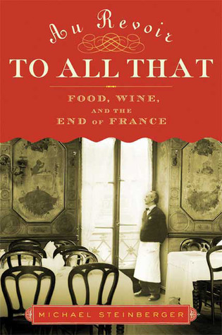 Au Revoir to All That: Food, Wine, and the End of France (2009)