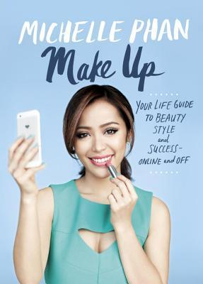 Make Up Your Life!: Your Guide to Beauty, Fashion, Internships, Careers, Modern Manners, and More-- Online and Off (2014)