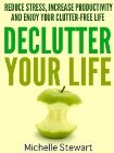 Declutter Your Life: Reduce Stress, Increase Productivity, and Enjoy Your Clutter-Free Life (2012)