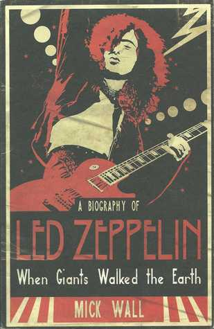When Giants Walked the Earth: A Biography of Led Zeppelin (2008)