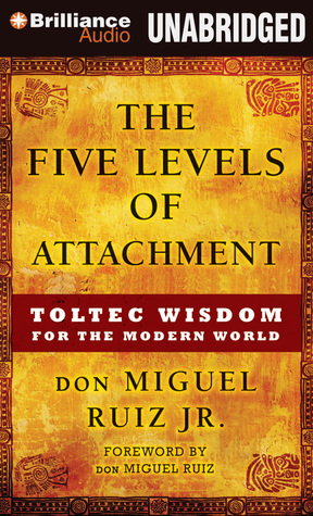 The Five Levels of Attachment: Toltec Wisdom for the Modern World (2013)