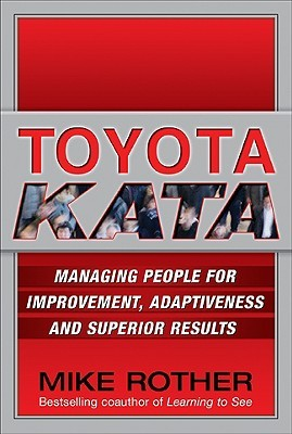 Toyota Kata: Managing People for Improvement, Adaptiveness and Superior Results (2009)