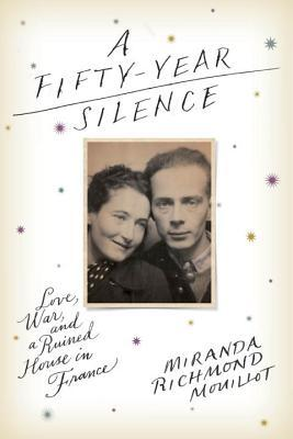 A Fifty-Year Silence: Love, War, and a Ruined House in France (2000)