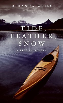 Tide, Feather, Snow: A Life in Alaska (2009)