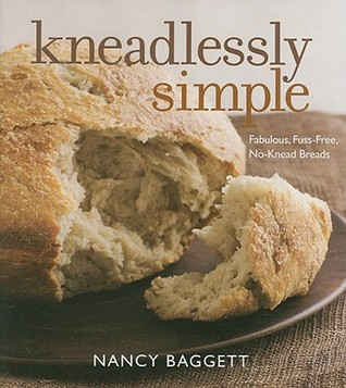 Kneadlessly Simple: Fabulous, Fuss-Free, No-Knead Breads (2009)