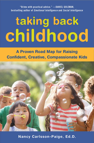 Taking Back Childhood: A Proven Roadmap for Raising Confident, Creative, Compassionate Kids (2009)