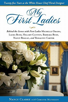 My First Ladies: Twenty-Five Years As the White House Chief Floral Designer (2011)