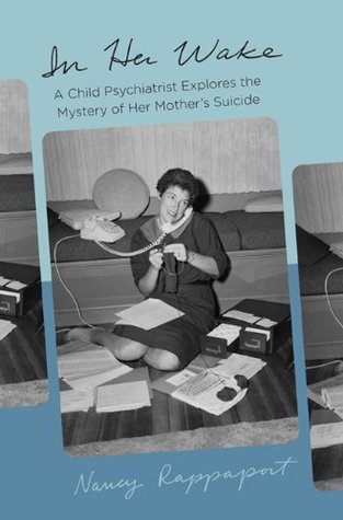 In Her Wake: A Child Psychiatrist Explores the Mystery of Her Mother's Suicide (2009)