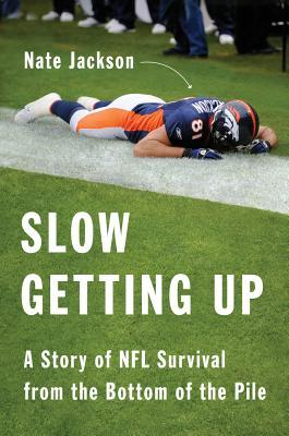 Slow Getting Up: A Story of NFL Survival from the Bottom of the Pile (2013)