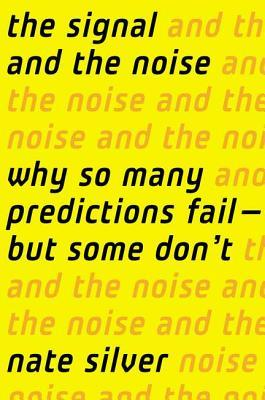 The Signal and the Noise: Why So Many Predictions Fail - But Some Don't (2012)