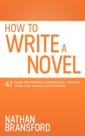 How to Write a Novel: 47 Rules for Writing a Stupendously Awesome Novel That You Will Love Forever (2000)