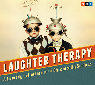 NPR Laughter Therapy: A Comedy Collection for the Chronically Serious (2013)