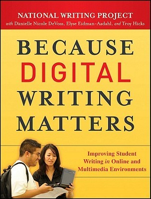 Because Digital Writing Matters: Improving Student Writing in Online and Multimedia Environments (2010)
