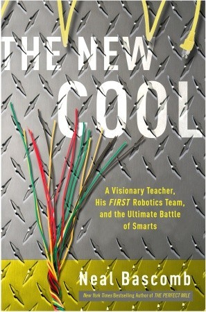 The New Cool: A Visionary Teacher, His FIRST Robotics Team, and the Ultimate Battle of Smarts (2011)