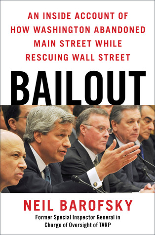 Bailout: An Inside Account of How Washington Abandoned Main Street While Rescuing Wall Street (2012)