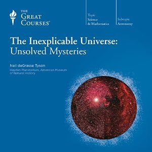 The Inexplicable Universe: Unsolved Mysteries (The Great Courses) (2012)