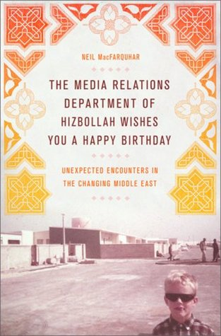 The Media Relations Department of Hizbollah Wishes You a Happy Birthday: Unexpected Encounters in the Changing Middle East (2009)