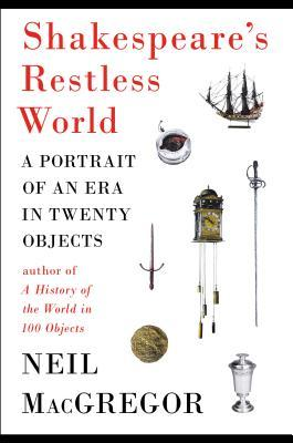 Shakespeare's Restless World: A Portrait of an Era in Twenty Objects (2013)