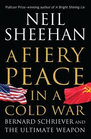 A Fiery Peace in a Cold War: Bernard Schriever and the Ultimate Weapon (2009)