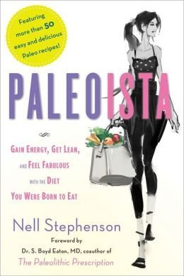 Paleoista: Gain Energy, Get Lean, and Feel Fabulous With the Diet You Were Born to Eat (2012)