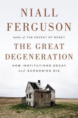 The Great Degeneration: How Institutions Decay and Economies Die (2012)