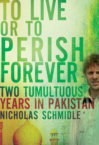 To Live or to Perish Forever: Two Tumultuous Years in Pakistan (2009)