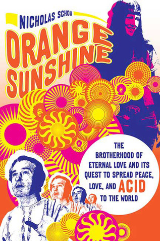 Orange Sunshine: The Brotherhood of Eternal Love and Its Quest to Spread Peace, Love, and Acid to the World (2010)