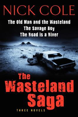 The Wasteland Saga: Three Novels: Old Man and the Wasteland, The Savage Boy, The Road is a River (2013)