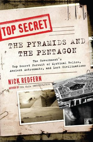 The Pyramids and the Pentagon: The Government's Top Secret Pursuit of Mystical Relics, Ancient Astronauts, and Lost Civilizations (2012)