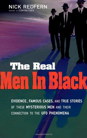 The Real Men in Black: Evidence, Famous Cases & True Stories of These Mysterious Men & their Connection to UFO Phenomena (2011)