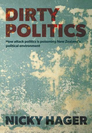 Dirty Politics: How attack politics is poisoning New Zealand's political environment (2014)