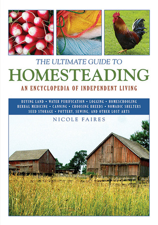 The Ultimate Guide to Homesteading: An Encyclopedia of Independent Living (2011)