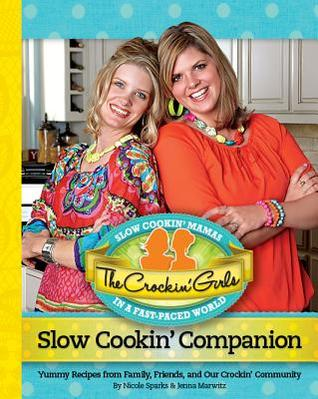 The Crockin' Girls Slow Cookin' Companion: Yummy Recipes from Family, Friends, and Our Crockin' Community (2012)