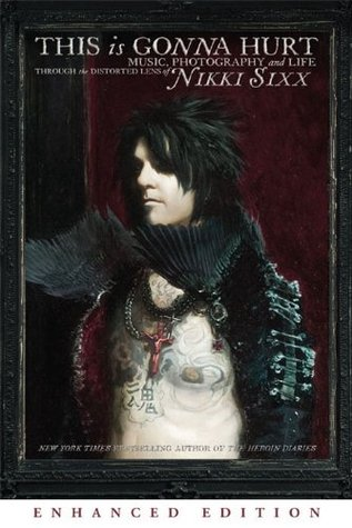 This Is Gonna Hurt (Enhanced Edition): Music, Photography and Life Through the Distorted Lens of Nikki Sixx (2011)